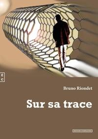 Bruno Riondet - Sur sa trace.