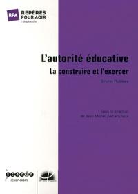 Bruno Robbes - L'autorité éducative - La construire et l'exercer.