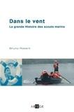 Bruno Robert - Dans le vent - La grande histoire des scouts marins.
