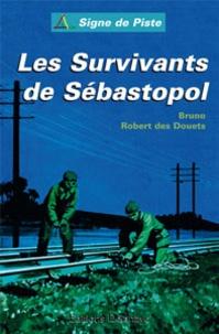 Bruno Robert des Douets - Les survivants de Sébastopol.