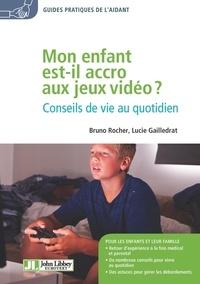 Bruno Rocher et Lucie Gailledrat - Mon enfant est-il accro aux jeux vidéo ? - Conseils de vie au quotidien.