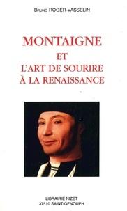Bruno Roger-Vasselin - Montaigne et l'art de sourire à la Renaissance.