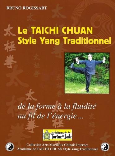 Bruno Rogissart - Le Taichi Chuan Style Yang Traditionnel - De la forme à la fluidité au fil de l'énergie....