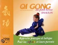 Bruno Rogissart - Qi Gong du petit bonze shaolin - Approche pratique et ludique pour les enfants et leurs parents.