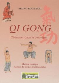 Bruno Rogissart - Qi Gong - Cheminer dans le bien-être... Matière pratique et recueil de formes traditionnelles.