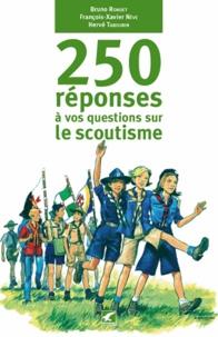 Bruno Rondet et François-Xavier Nève - 250 réponses à vos questions sur le scoutisme.