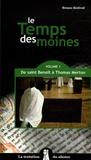 Bruno Rotival - Le Temps des moines - Tome 1, De saint Benoît à Thomas Merton.