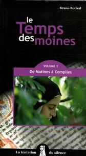 Bruno Rotival - Le Temps des moines - Tome 3, De Matines à Complies.