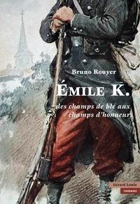 Bruno Rouyer - Emile K - Des champs de blé aux champs d'honneur.