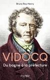 Bruno Roy-Henry - Vidocq, du bagne à la préfecture.