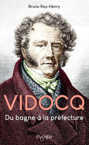 Vidocq. Du bagne à la préfecture