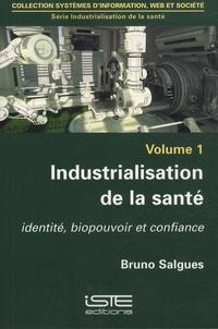 Bruno Salgues - Industrialisation de la santé - Volume 1, Identité, biopouvoir et confiance.
