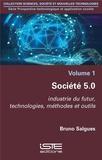 Bruno Salgues - Prospective technologique et application sociale - Volume 1, Société 5.0 - Industrie du futur, technologies, méthodes et outils.