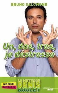 Bruno Salomone - Un, dos, tres, je déstresse - La méthode Denis Bouley.