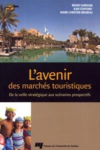 L'avenir des marchés touristiques- De la veille stratégiques aux scénarios prospectifs - Bruno Sarrasin |
