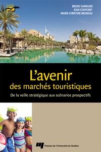 Bruno Sarrasin et Jean Stafford - L'avenir des marchés touristiques - De la veille stratégique aux scénarios prospectifs.