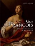 Bruno Saunier - Guy François (vers 1578-1650) - Peintre caravagesque du Puy-en-Velay.