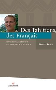 Bruno Saura - Des tahitiens, des français. Leurs représentations réciproques aujourd'hui.