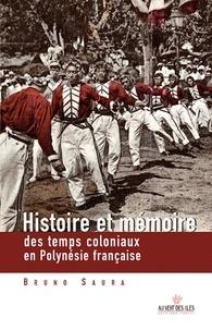 Bruno Saura - Histoire et mémoires des temps coloniaux en Polynésie française.