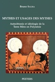 Bruno Saura - Mythes et usages des mythes - Autochtonie et idéologie de la Terre Mère en Polynésie.