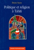 Bruno Saura - Politique et religion à Tahiti.
