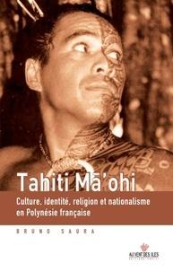 Bruno Saura - Tahiti ma'ohi - Culture, identité, religion et nationalisme en Polynésie française.
