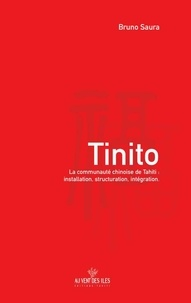 Bruno Saura - Tinito - La communauté chinoise de Tahiti : installation, structuration, intégration.