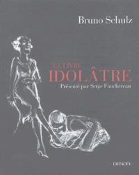 Bruno Schulz - Le Livre idolâtre.