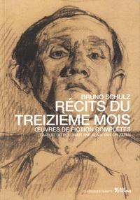 Bruno Schulz - Récits du treizième mois - Oeuvres de fiction complètes.