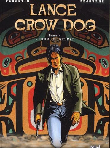 Bruno Séjourné et Serge Perrotin - Lance Crow Dog Tome 4 : L'homme de Kitimat.