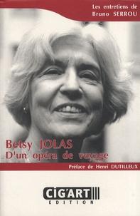 Bruno Serrou - Betsy Jolas - D'un opéra de voyage.