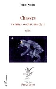 Bruno Sibona - Chasses(femmes, oiseaux, insectes) - Récits.