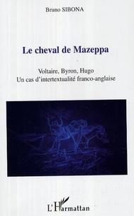 Bruno Sibona - Le cheval de Mazeppa : Voltaire, Byron, Hugo, un cas d'intertextualité franco-anglaise.