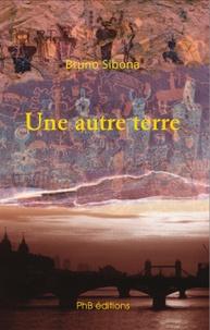 Bruno Sibona - Une autre terre.