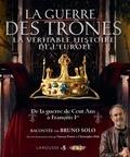 Bruno Solo et Vanessa Pontet - La guerre des trônes, la véritable histoire de l'Europe - De la guerre de Cent Ans à François Ier.