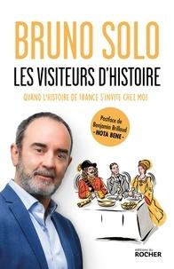 Bruno Solo - Les visiteurs d'Histoire - Quand l'histoire de France s'invite chez moi.