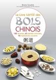 Bruno Soustre - Le livre santé des bols chinois - 188 recettes pour entretenir sa santé et fortifier son énergie vitale, 60 plantes chinoises et 90 ingrédients courants.