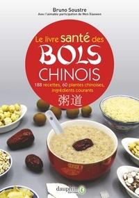 Bruno Soustre - Le livre santé des bols chinois - 188 recettes pour entretenir sa santé et fortifier son énergie vitales ; 60 plantes chinoises et 90 ingrédients courants.