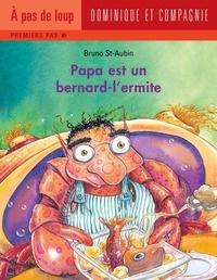 Bruno St-Aubin - Papa  : Papa est un bernard-l'ermite.