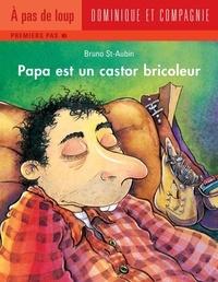 Bruno St-Aubin - Papa  : Papa est un castor bricoleur.