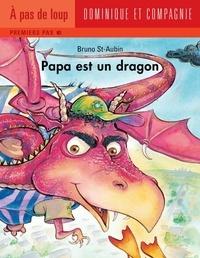 Bruno St-Aubin - Papa  : Papa est un dragon.