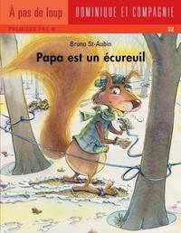 Bruno St-Aubin - Papa  : Papa est un écureuil.