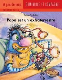 Bruno St-Aubin - Papa  : Papa est un extraterrestre.