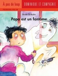 Bruno St-Aubin - Papa  : Papa est un fantôme.