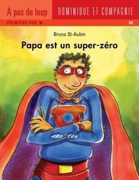 Bruno St-Aubin - Papa  : Papa est un super zéro.