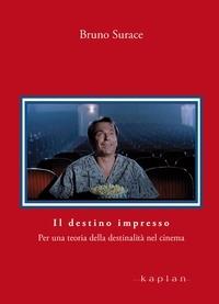 Bruno Surace - Il destino impresso - Per una teoria della destinalità del cinema.
