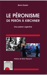 Bruno Susani - Le péronisme de Peron à Kirchner - Une passion argentine.
