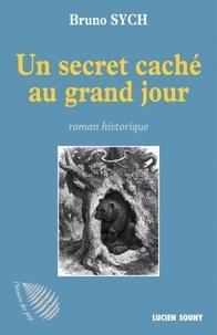 Un secret caché au grand jour - Bruno Sych |