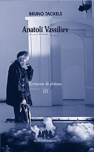 Bruno Tackels - Ecrivains de plateau - Tome 3, Anatoli Vassiliev.