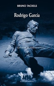 Bruno Tackels - Ecrivains de plateau - Tome 4, Rodrigo Garcia.